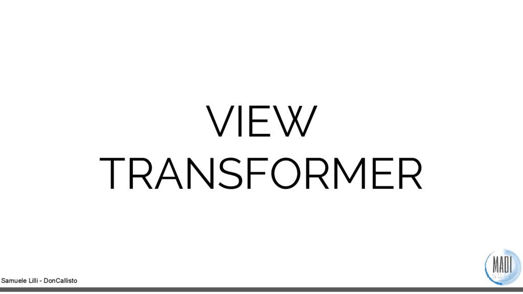 Samuele Lilli - DonCallisto VIEW TRANSFORMER