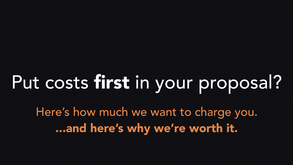 Put costs first in your proposal? Here's how muc...