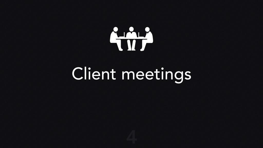 Client meetings 4