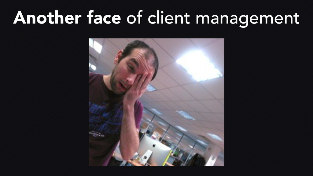 Another face of client management