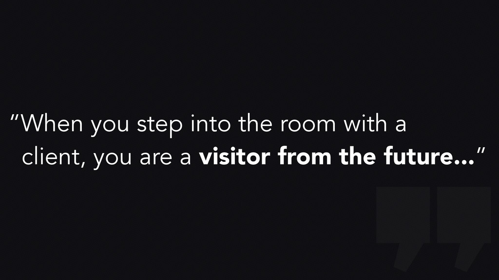"""""""When you step into the room with a client, you..."""