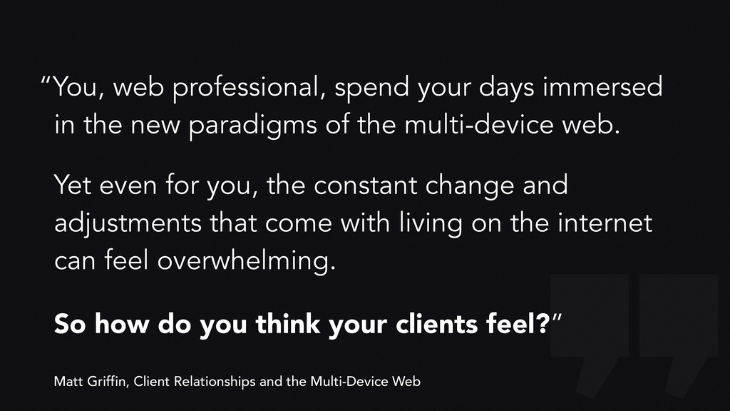 """""""You, web professional, spend your days immerse..."""
