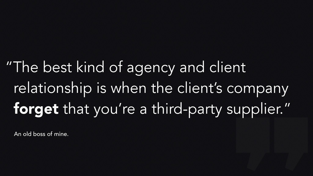 """""""The best kind of agency and client relationshi..."""