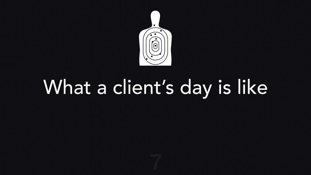What a client's day is like 7