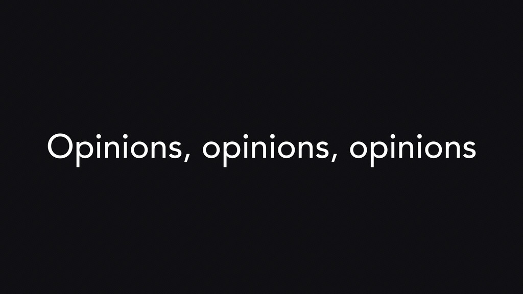 Opinions, opinions, opinions