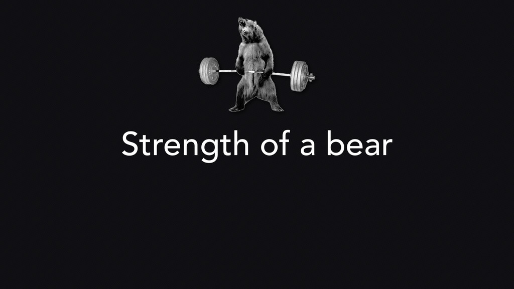 Strength of a bear