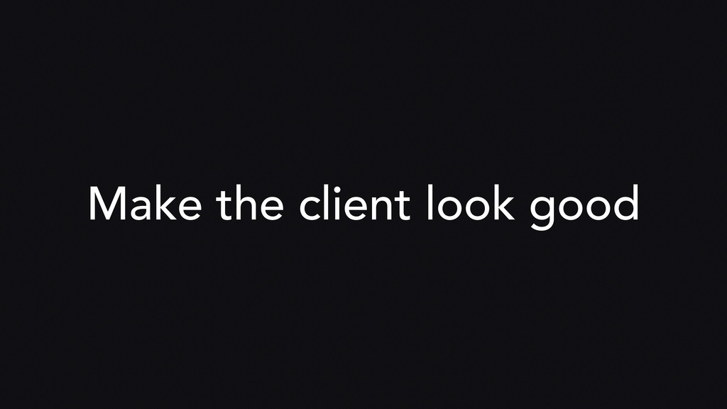 Make the client look good