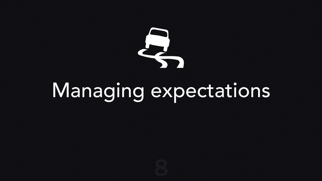 Managing expectations 8