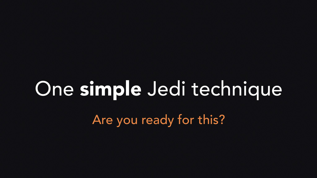 One simple Jedi technique Are you ready for thi...