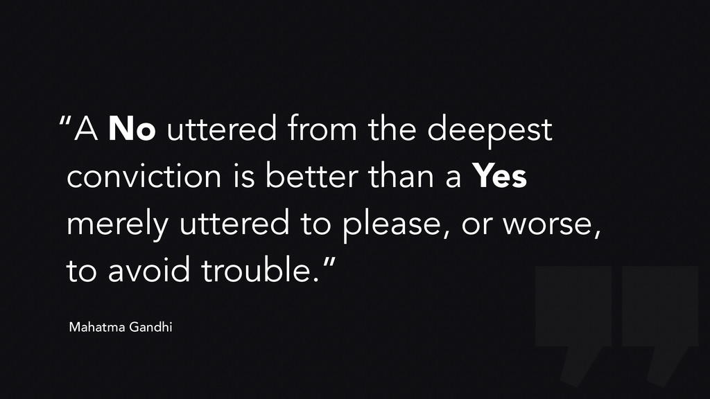 """""""A No uttered from the deepest conviction is be..."""
