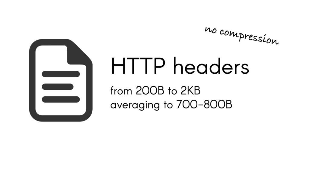 from 200B to 2KB averaging to 700-800B HTTP hea...