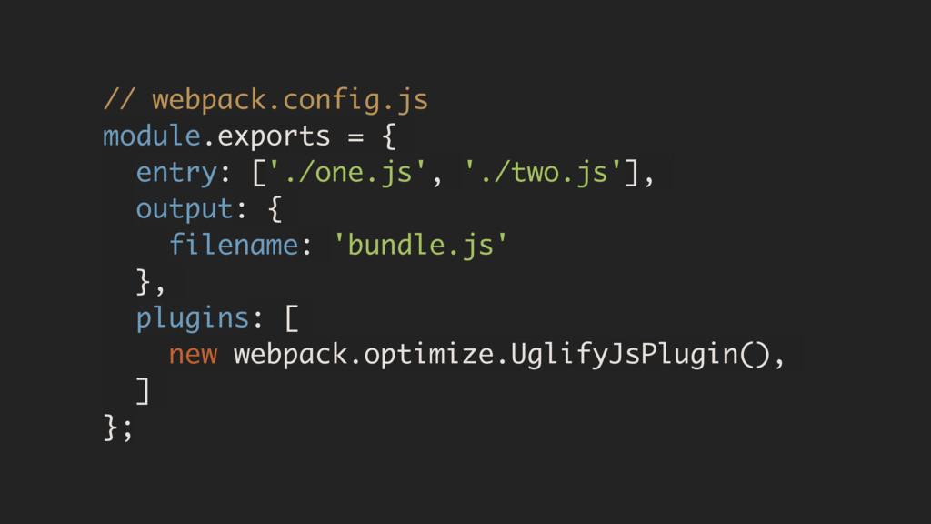 // webpack.config.js module.exports = { entry: ...
