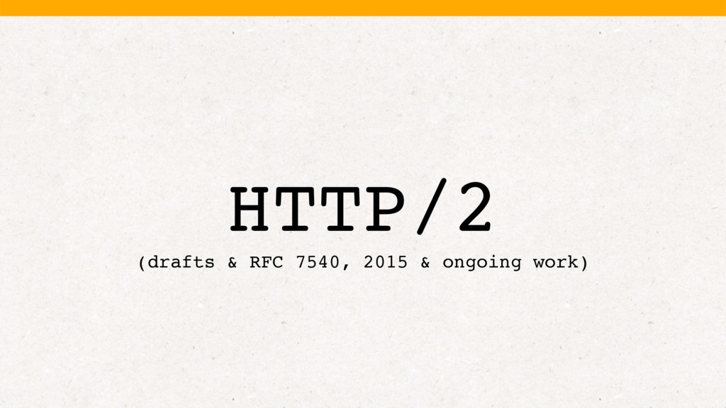 HTTP/2 (drafts & RFC 7540, 2015 & ongoing work)
