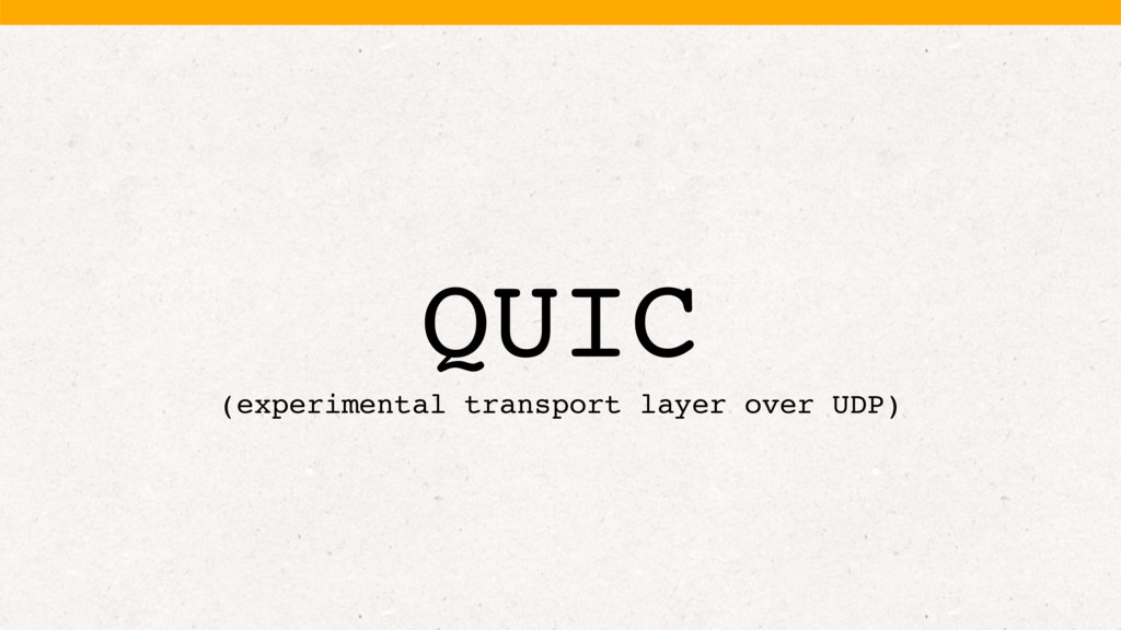 QUIC (experimental transport layer over UDP)