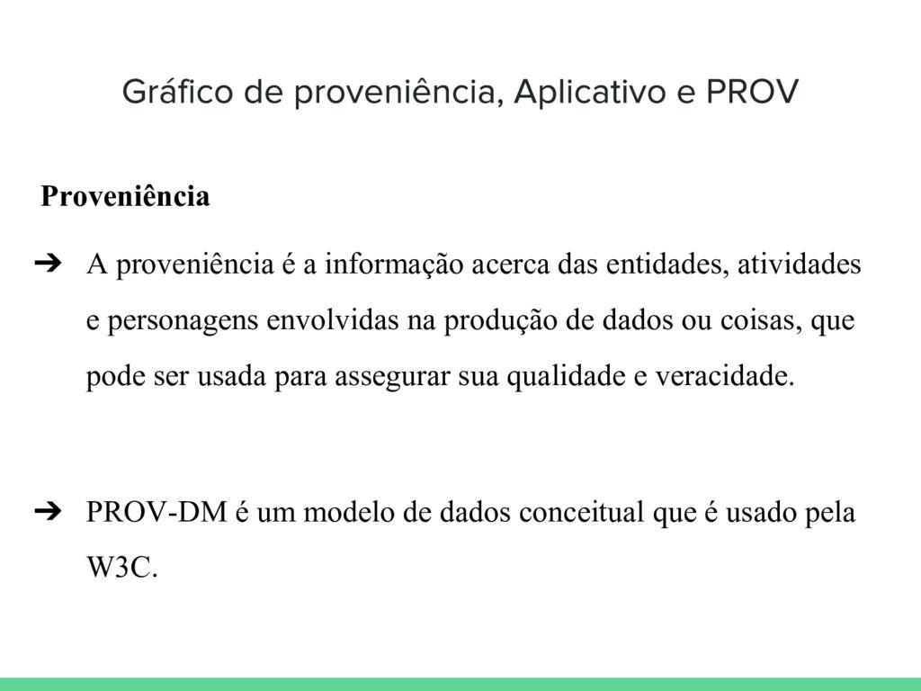 Proveniência ➔ A proveniência é a informação ac...