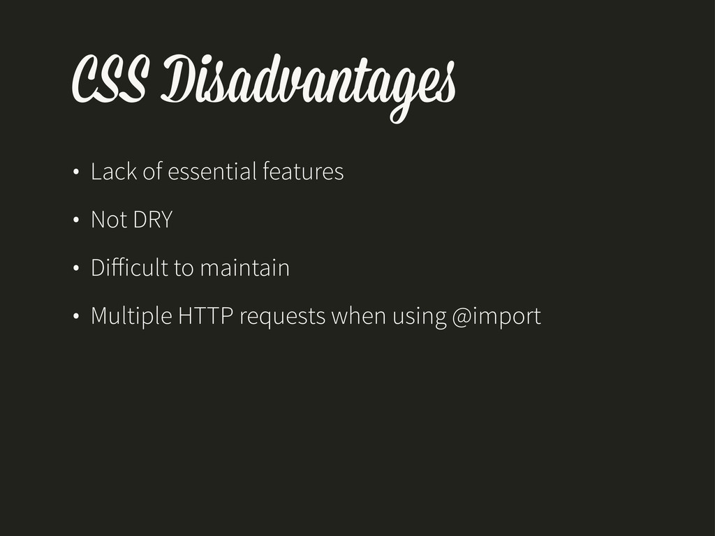 CSS Disadvantage • Lack of essential features •...