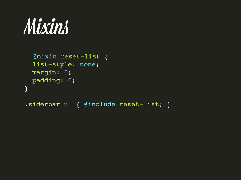 Mixin @mixin reset-list { list-style: none; mar...