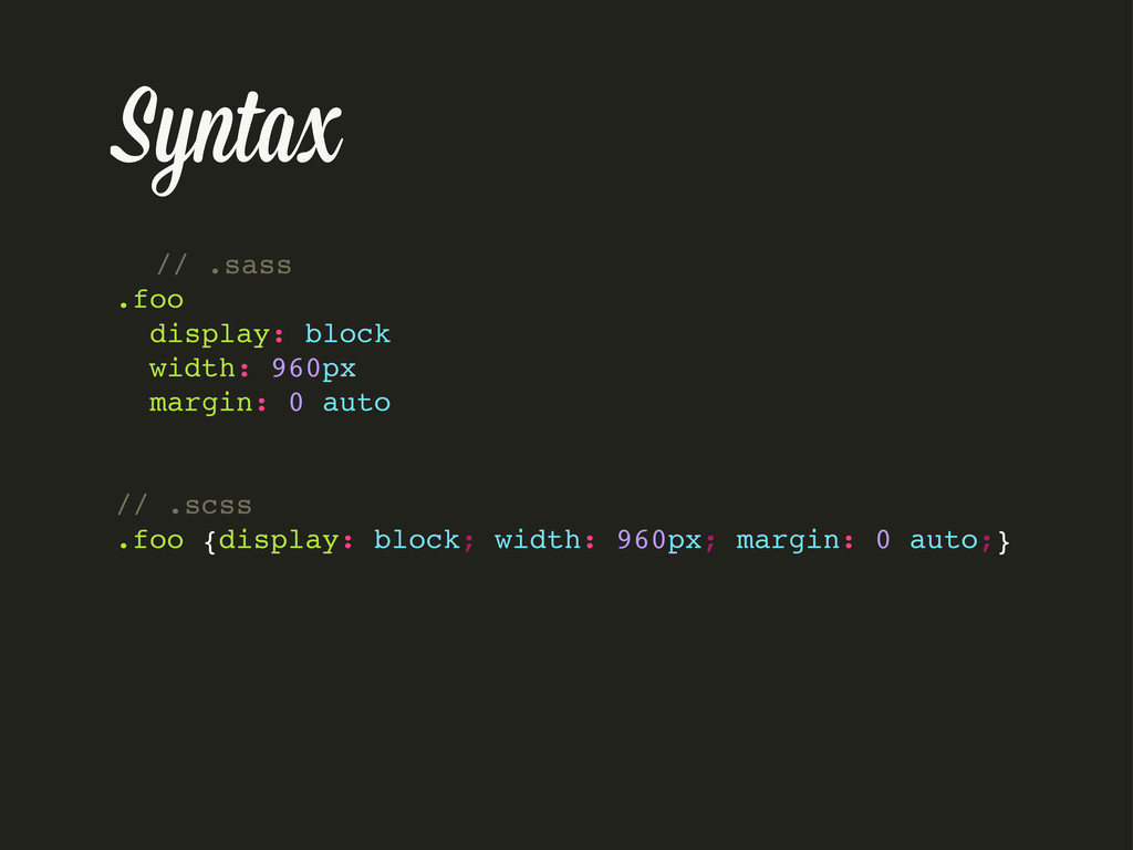 Syntax // .sass .foo display: block width: 960p...