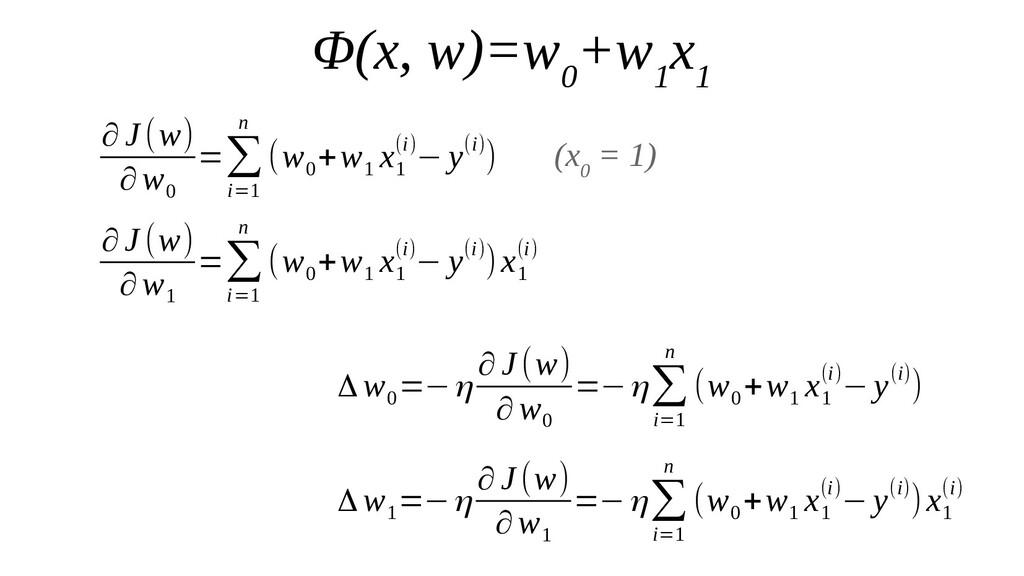 Φ(x, w)=w 0 +w 1 x 1 ∂ J (w) ∂w 0 =∑ i=1 n (w 0...
