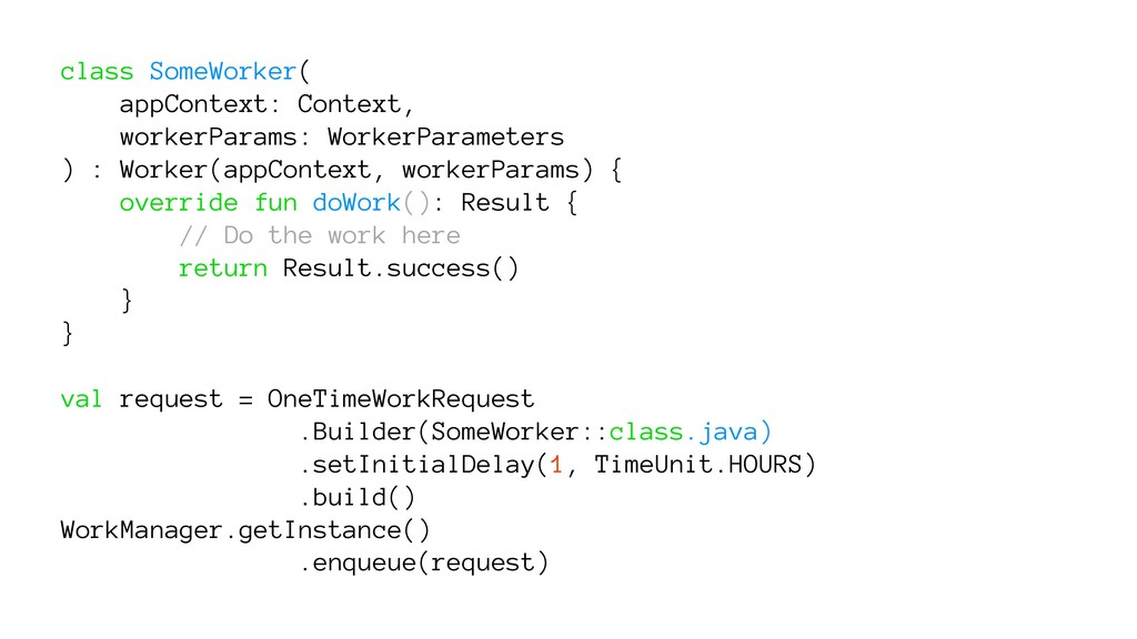 class SomeWorker( appContext: Context, workerPa...