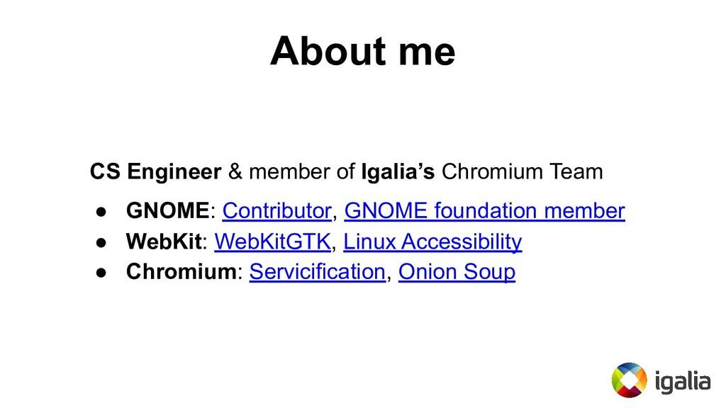 About me CS Engineer & member of Igalia's Chrom...