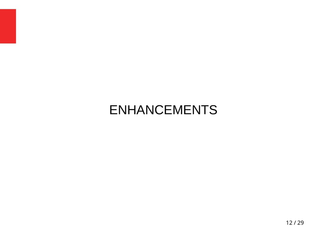 12 / 29 ENHANCEMENTS