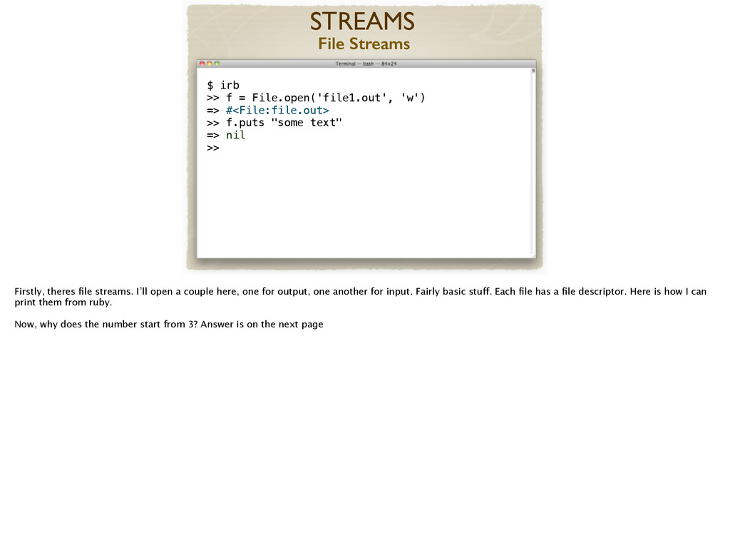 STREAMS File Streams ! $ irb ! >> f = File.open...