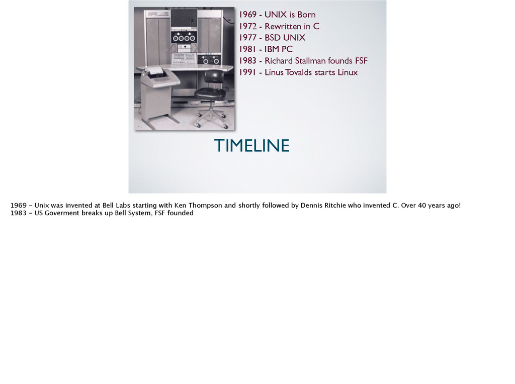 1969 - UNIX is Born TIMELINE 1972 - Rewritten i...