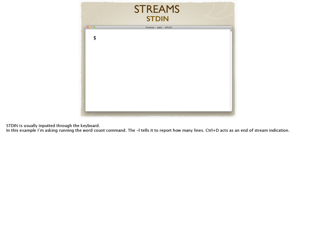 ! $ STREAMS STDIN STDIN is usually inputted thr...