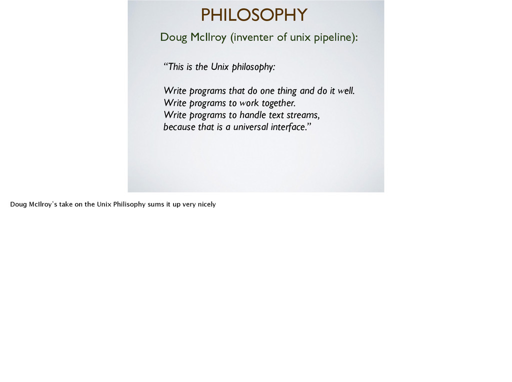 PHILOSOPHY Doug McIlroy (inventer of unix pipel...