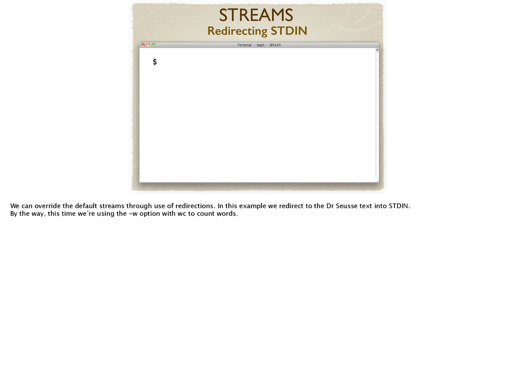 ! $ STREAMS Redirecting STDIN We can override t...