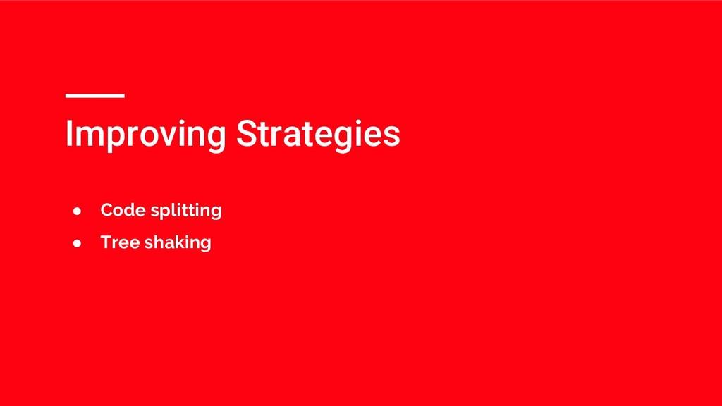 Improving Strategies ● Code splitting ● Tree sh...
