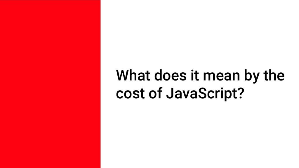 What does it mean by the cost of JavaScript?
