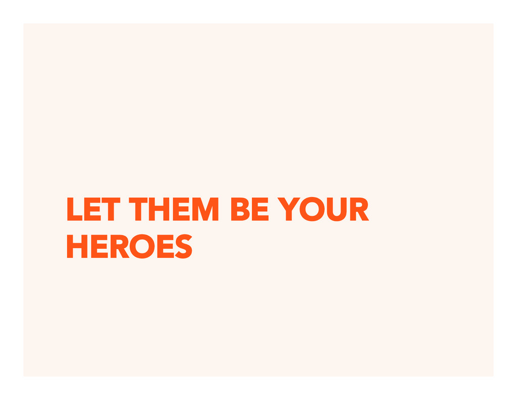 LET THEM BE YOUR HEROES