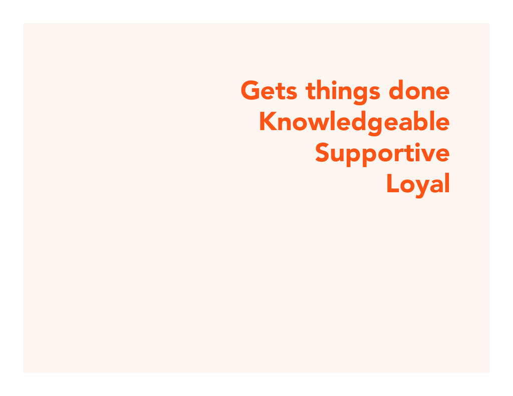 Gets things done Knowledgeable Supportive Loyal