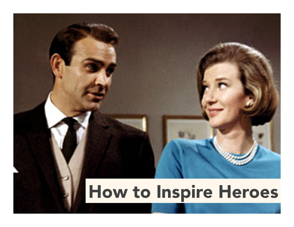 How to Inspire Heroes