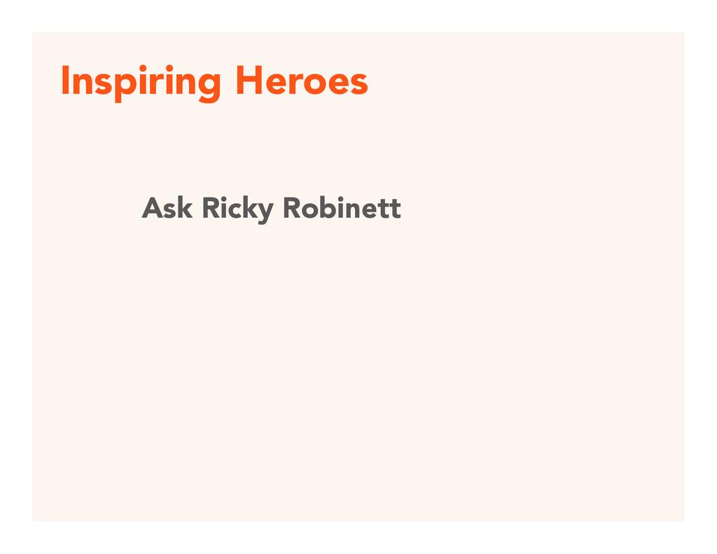 Inspiring Heroes Ask Ricky Robinett