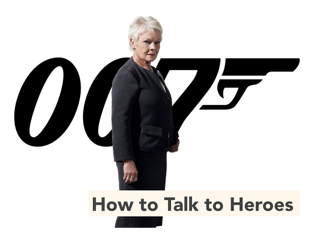 How to Talk to Heroes