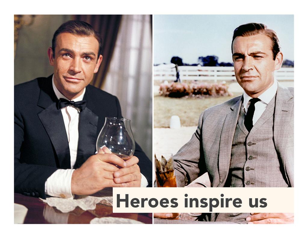 Heroes inspire us