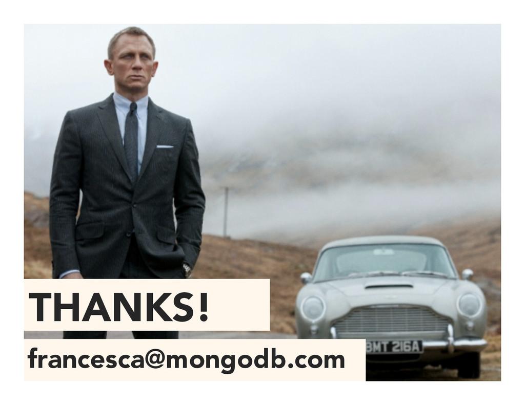THANKS! francesca@mongodb.com