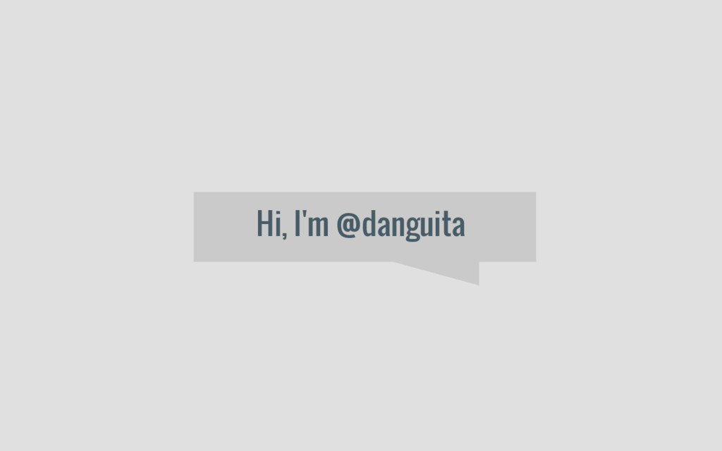 Hi, I'm @danguita