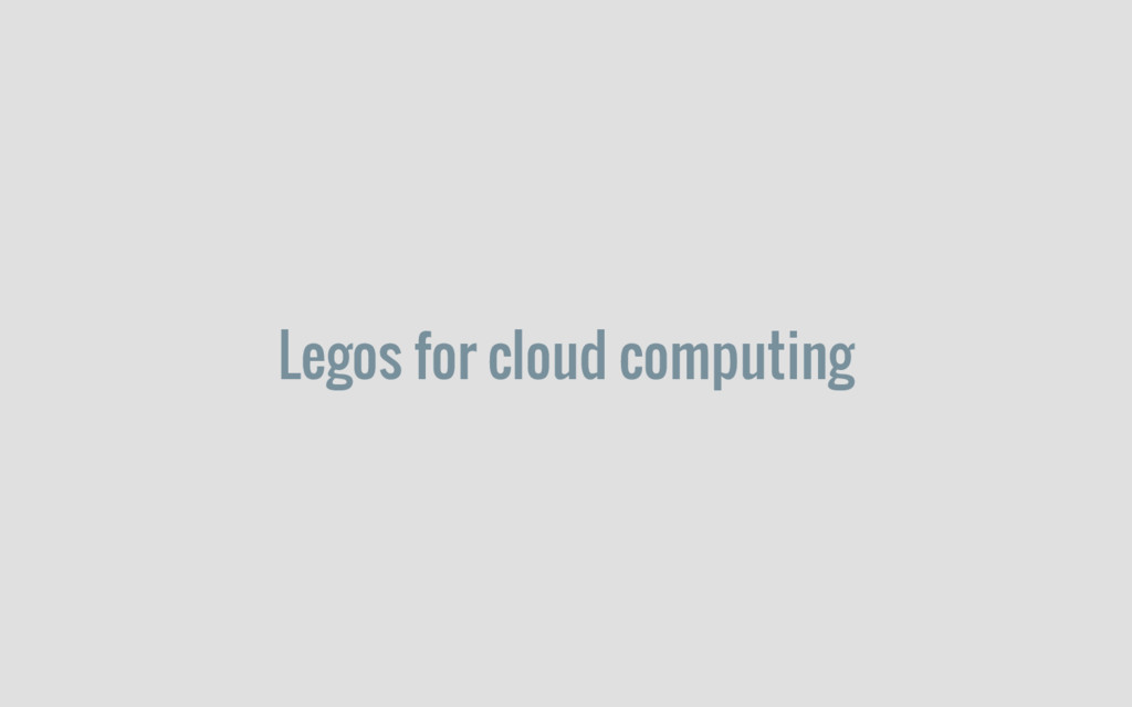 Legos for cloud computing