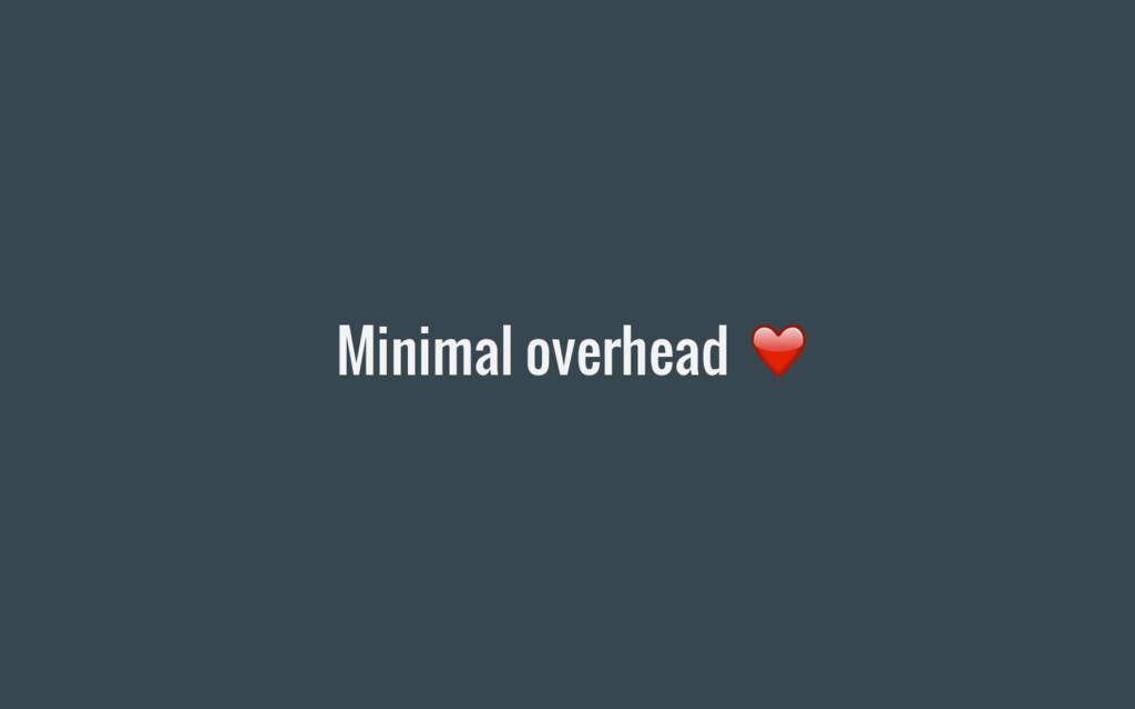 Minimal overhead