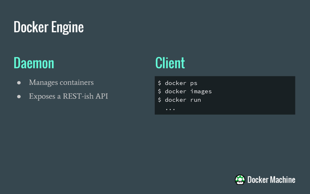 Daemon ● Manages containers ● Exposes a REST-is...