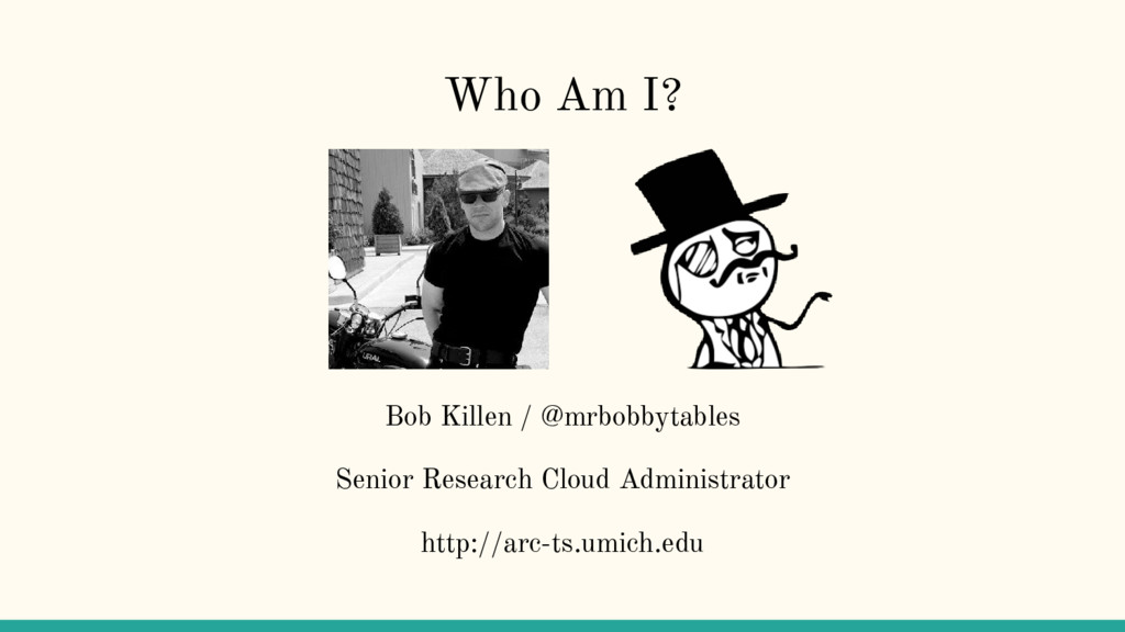 Who Am I? Bob Killen / @mrbobbytables Senior Re...