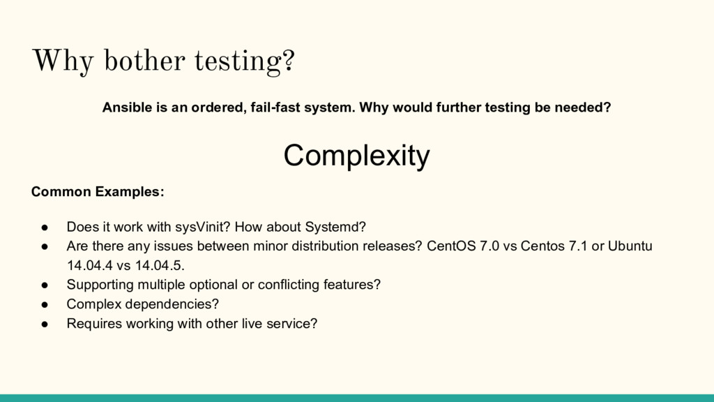Why bother testing? Ansible is an ordered, fail...