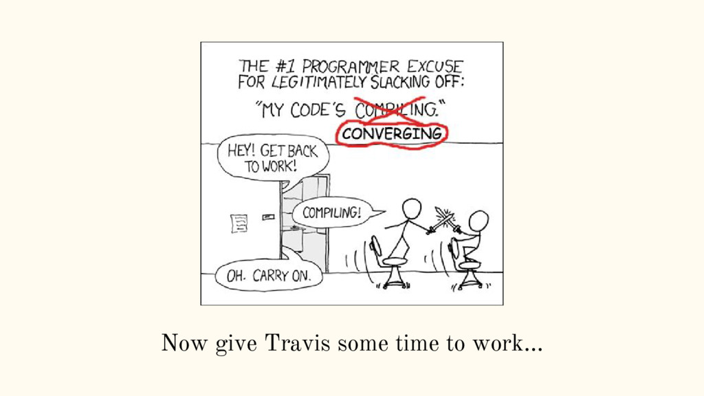 Now give Travis some time to work...
