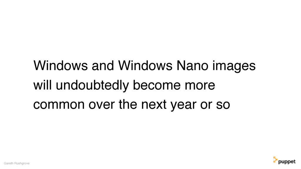 Windows and Windows Nano images will undoubtedl...
