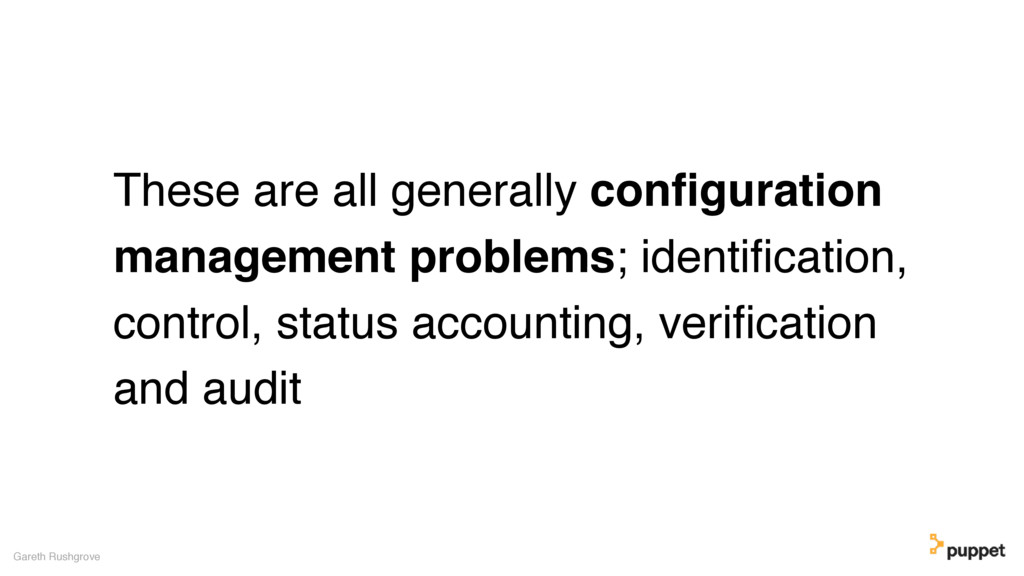 These are all generally configuration management...