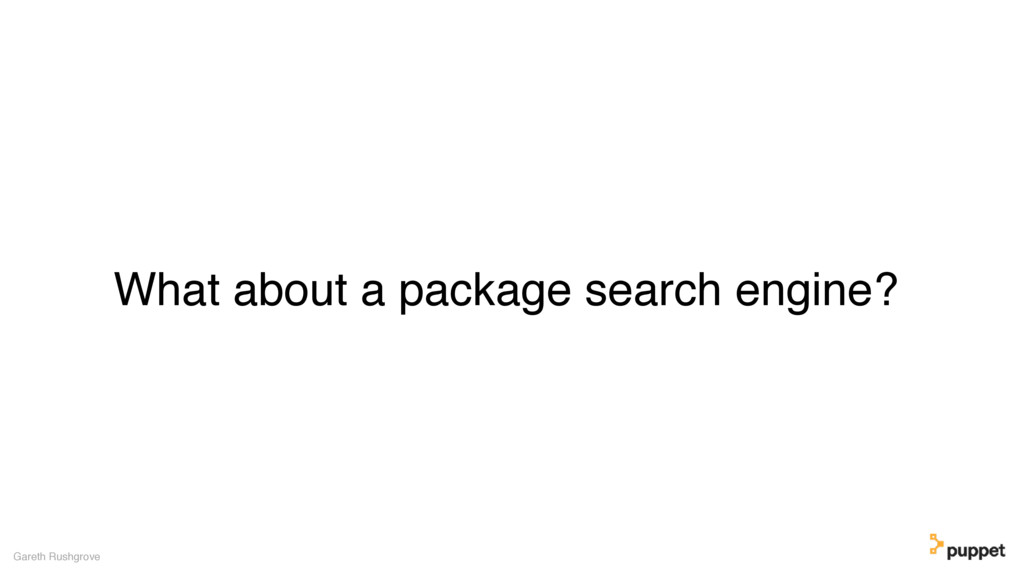 What about a package search engine? Gareth Rush...